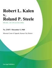 Robert L. Kalen V. Roland P. Steele