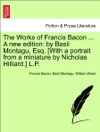 The Works Of Francis Bacon  A New Edition By Basil Montagu Esq With A Portrait From A Miniature By Nicholas Hilliard LP VOL XVI PART THE SECOND
