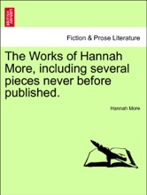 The Works Of Hannah More, Including Several Pieces Never Before Published. Vol.IX. New Edition
