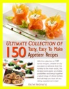 Ultimate Collection Of 150 Tasty Easy To Make Appetizer Recipes