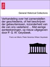Verhandeling over het zamenstellen der geschiedenis, of het beschrijven der gebeurtenissen, inzonderheid van die van ons vaderland ... Met eenige aanteekeningen, op nieuw uitgegeven door P. G. W. Geysbeek.