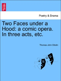 TWO FACES UNDER A HOOD: A COMIC OPERA. IN THREE ACTS, ETC.