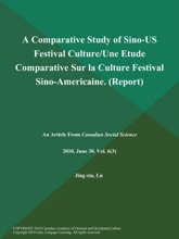 A Comparative Study of Sino-US Festival Culture/Une Etude Comparative Sur la Culture Festival Sino-Americaine (Report)