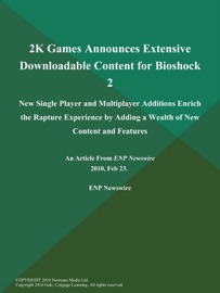 2K GAMES ANNOUNCES EXTENSIVE DOWNLOADABLE CONTENT FOR BIOSHOCK 2; NEW SINGLE PLAYER AND MULTIPLAYER ADDITIONS ENRICH THE RAPTURE EXPERIENCE BY ADDING A WEALTH OF NEW CONTENT AND FEATURES