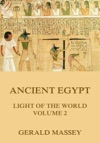Ancient Egypt - Light Of The World Volume 2