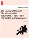 De Eerste Jaren Der Nederlandsche Revolutie 1555-1568 Portretten En Tafereelen