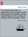 The Great Gold Field A Pedestrian Tour Through The First Discovered Gold District Of New South Wales In The Months Of October And November 1852