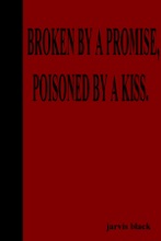 Broken By A Promise, Poisoned By A Kiss