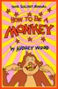 How To Be A Monkey
