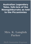 Australian Legendary Tales Folk-lore Of The Noongahburrahs As Told To The Piccaninnies