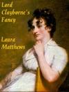 Lord Claybornes Fancy A Regency Romance