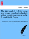 The Works Of J H F In Verse And Prose Now First Collected With A Prefatory Memoir By W E And Sir B Frere Vol II