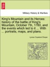 Kings Mountain And Its Heroes History Of The Battle Of Kings Mountain October 7th 1780 And The Events Which Led To It  With  Portraits Maps And Plans