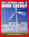 21st Century Ultimate Guide To Wind Energy Wind Power Systems Turbines Small Wind Consumer Guide Incentives For Development Low And Large Wind Plans And Programs Siting And Other Issues