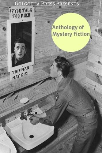 Agatha Christie, Mary Roberts Rinehart, G. K. Chesterton, Gaston Leroux & Arthur Conan Doyle - The Anthology of Mystery Fiction