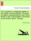 The Complaint Or Night-thoughts On Life Death And Immortality To Which Is Added A Paraphrase On Part Of The Book Of Job A New Edition Corrected By The Author By E Young