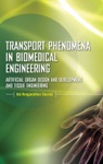 Transport Phenomena In Biomedical Engineering Artifical Organ Design And Development And Tissue Engineering