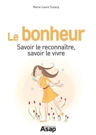 Le bonheur : Savoir le reconnaître, savoir le vivre - Marie-Laure Cuzacq