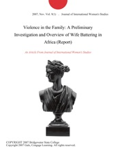 Violence In The Family: A Preliminary Investigation And Overview Of Wife Battering In Africa (Report)
