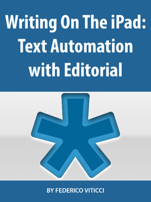 Writing On The iPad: Text Automation with Editorial - Federico Viticci book