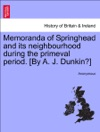 Memoranda Of Springhead And Its Neighbourhood During The Primeval Period By A J Dunkin