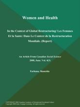 Women and Health: In the Context of Global Restructuring/ Les Femmes Et la Sante: Dans Le Context de la Restructuration Mondiale (Report)
