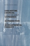 Evaluating Chemical And Other Agent Exposures For Reproductive And Developmental Toxicity