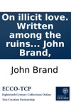 On Illicit Love Written Among The Ruins Of Godstow Nunnery Near Oxford By John Brand