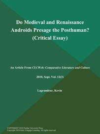 Do Medieval And Renaissance Androids Presage The Posthuman Critical Essay
