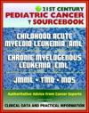 21st Century Pediatric Cancer Sourcebook Childhood Acute Myeloid Leukemia AML Myeloid Malignancies Chronic Myelogenous Leukemia CML Juvenile Myelomonocytic Leukemia JMML TMD MDS