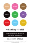 Whistling Vivaldi How Stereotypes Affect Us And What We Can Do