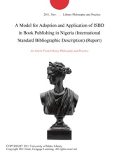 A Model For Adoption And Application Of ISBD In Book Publishing In Nigeria (International Standard Bibliographic Description) (Report)