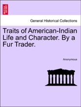 Traits Of American-Indian Life And Character. By A Fur Trader.