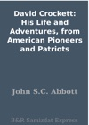 David Crockett His Life And Adventures From American Pioneers And Patriots