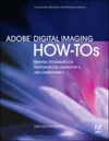 Adobe Digital Imaging How-Tos 100 Essential Techniques For Photoshop CS5 Lightroom 3 And Camera Raw 6