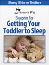 Getting Your Toddler To Sleep A Nanny P Blueprint