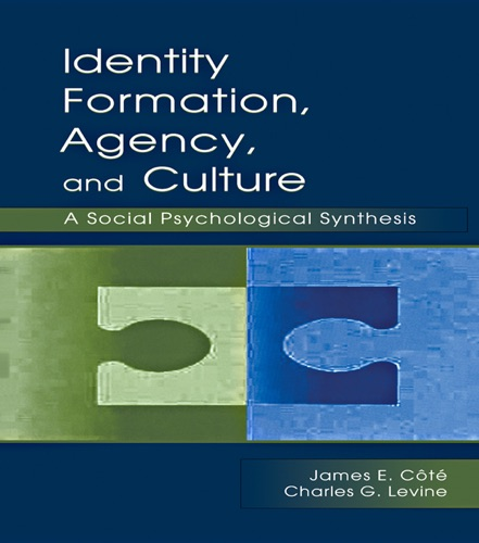 James E. Cote & Charles G. Levine - Identity, Formation, Agency, and Culture