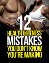 12 Health  Fitness Mistakes You Dont Know Youre Making
