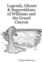 Legends, Ghosts & Superstitions Of Williams And The Grand Canyon