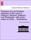 Remains Of Lost Empires Sketches Of The Ruins Of Palmyra Nineveh Babylon And Persepolis With Some Notes On India  Illustrations