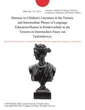 Humour In Children's Literature In The Tertiary And Intermediate Phases Of Language Education/Humor In Kinderverhale In Die Tersiere En Intermediere Fases Van Taalonderwys.
