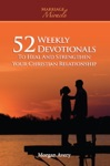 52 Weekly Devotionals To Heal And Strengthen Your Christian Marriage Marriage Miracle Series