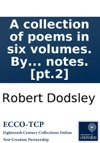A Collection Of Poems In Six Volumes By Several Hands With Notes Pt2