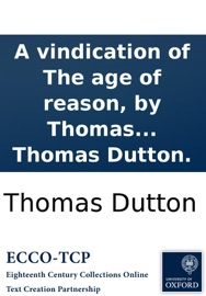 A Vindication Of The Age Of Reason By Thomas Paine Being An Answer To The Strictures Of Mr Gilbert Wakefield And Dr Priestley By Thomas Dutton