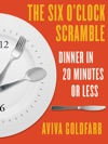 The Six OClock Scramble Dinner In 20 Minutes Or Less