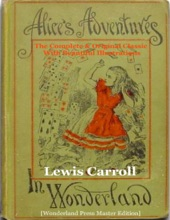 Alice's Adventures In Wonderland, The Complete & Original Classic With Beautiful Illustrations [Wonderland Press Master Edition]