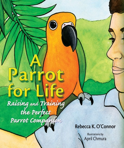 Rebecca K. O'Connor - A Parrot for Life