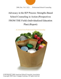 Advocacy In The Iep Process Strengths Based School Counseling In Action Perspectives From The Field Individualized Education Plan Report
