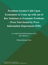 President Zardari Calls Upon Economists to Come up with out of Box Solutions to Economic Problems - Press Note Issued by Press Information Department (PID)
