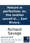 Nature In Perfection Or The Mother Unveild Being A Congratulatory Poem To Mrs Bret Upon His Majestys Most Gracious Pardon Granted To Mr Richard Savage Son Of The Late Earl Rivers